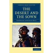Cambridge Library Collection: Travel and Exploration (Paperback): The Desert and the Sown (Paperback)