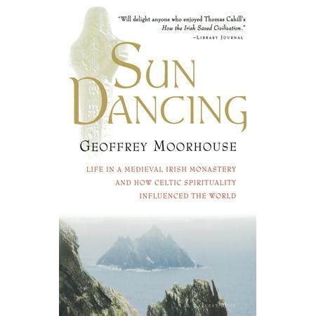 Sun Dancing : Life in a medieval Irish monastery and how Celtic spirituality influenced the world World Irish Dance