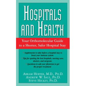Hospitals and Health : Your Orthomolecular Guide to a Shorter, Safer Hospital Stay