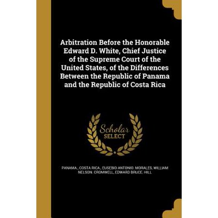 Arbitration Before the Honorable Edward D. White, Chief Justice of the Supreme Court of the United States, of the Differences Between the Republic of Panama and the Republic of Costa