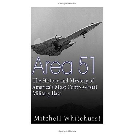 Area 51  The History And Mystery Of Americas Most Controversial Military Base