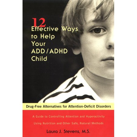 12 Effective Ways to Help Your ADD/ADHD Child : Drug-Free Alternatives for Attention-Deficit