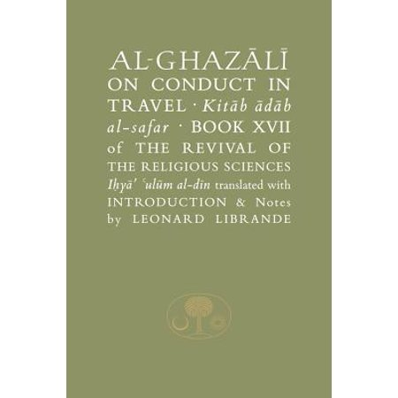 Al-Ghazali on Conduct in Travel : Book XVII of the Revival of the Religious - Religious Books