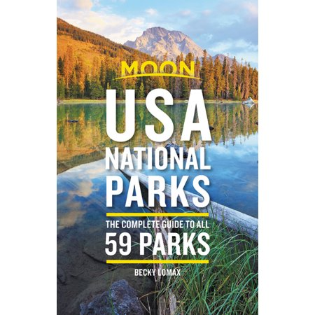 Moon usa national parks : the complete guide to all 59 parks - paperback: