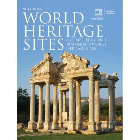 World Heritage Sites : A Complete Guide to 1,073 UNESCO World Heritage