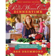 The Pioneer Woman Cooks Dinnertime: Comfort Classics, Freezer Food, 16-minute Meals, and Other Delicious Ways to Solve Supper!