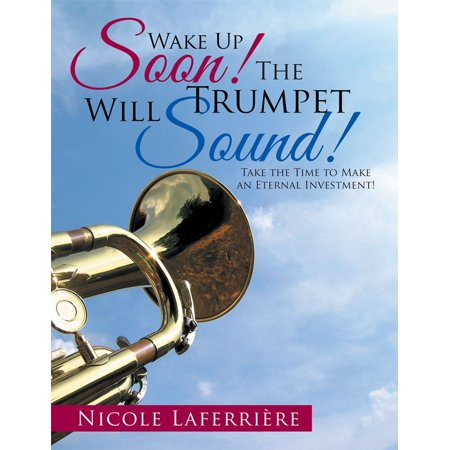 Wake up Soon! the Trumpet Will Sound! - eBook