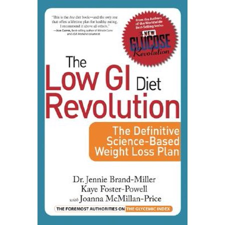 The Low GI Diet Revolution : The Definitive Science-Based Weight Loss