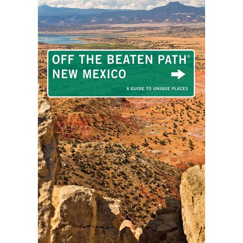 Off the Beaten Path New Mexico: A Guide to Unique Places