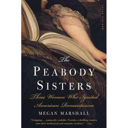 The Peabody Sisters  Three Women Who Ignited American Romanticism