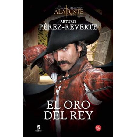El oro del rey / The King's Gold (Captain Alatriste Series, Book - El Rey Del Mundo Cafe