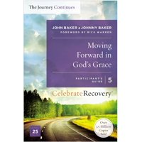 Celebrate Recovery: Moving Forward in God's Grace: The Journey Continues, Participant's Guide 5: A Recovery Program Based on Eight Principles from the Beatitudes (Paperback)