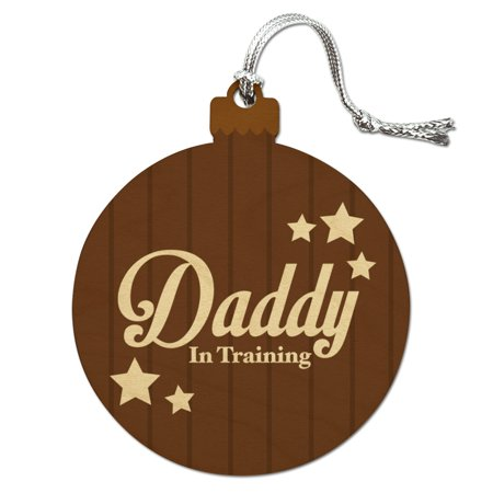 Father Dad Daddy in Training  Wood Christmas Tree Holiday Ornament