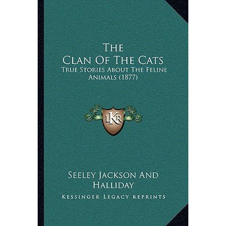 The Clan of the Cats: True Stories about the Feline Animals (1877)