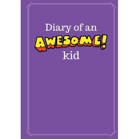 - Diary of an Awesome Kid (Kid's Creative Journal): 100 Pages Lined, Grape Smash - Blank Journal to Write and Draw in (7 X 10 Inches)