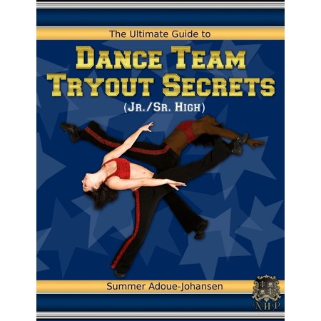 The Ultimate Guide to Dance Team Tryout Secrets (Jr./Sr. High), 3rd Edition - eBook