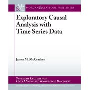 Synthesis Lectures on Data Mining and Knowledge Discovery: Exploratory Causal Analysis with Time Series Data (Paperback)