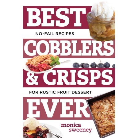 Best Cobblers and Crisps Ever : No-Fail Recipes for Rustic Fruit (Best Ever Apple Cobbler)
