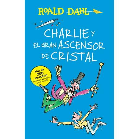 Charlie y el ascensor de cristal / Charlie and the Great Glass Elevator : COLECCIoN (Roald Dahl Charlie And The Great Glass Elevator)