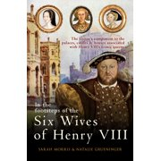 In the footsteps of the six wives of henry viii : the visitors companion to the palaces, castles & h: 9781445671147