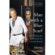 Man with a Blue Scarf: On Sitting for a Portrait by Lucian Freud (Paperback)