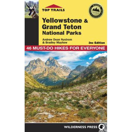 Top trails: yellowstone and grand teton national parks : 46 must-do hikes for everyone: (Best Hikes In Teton National Park)