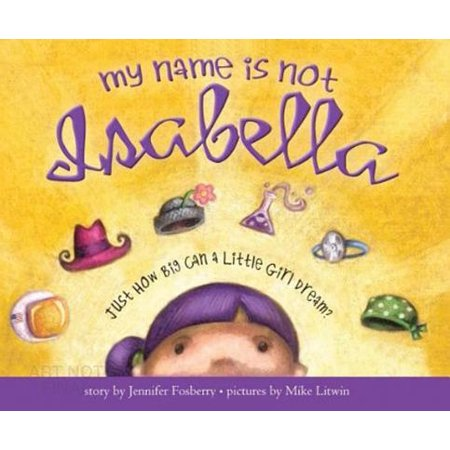 My Name Is Not Isabella : Just How Big Can a Little Girl (Just In My Dreams Des O Connor)
