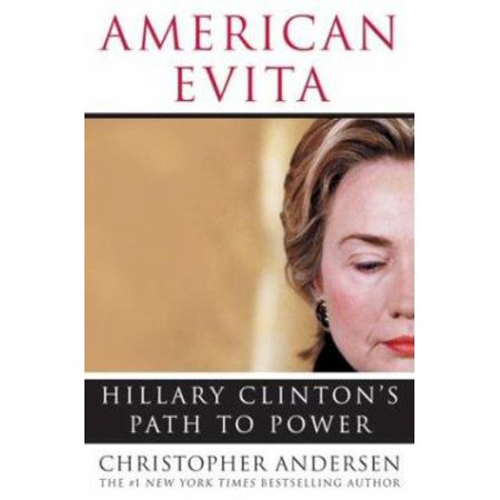 American Evita Hillary Clintons Path To Power By Christopher Andersen