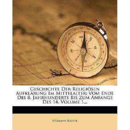 Geschichte Der Religiosen Aufklarung Im Mittelalter  Vom Ende Des 8  Jahrhunderts Bis Zum Anfange Des Vierzehnten Von Hermann Reuter