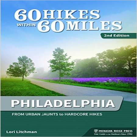 60 Hikes Within 60 Miles Philadelphia  Including Surrounding Counties And Outlying Areas Of New Jersey And Delaware