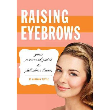 - Raising Eyebrows : Your Personal Guide to Fabulous Brows