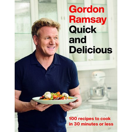 Gordon Ramsay Quick and Delicious : 100 Recipes to Cook in 30 Minutes or Less (Hardcover)