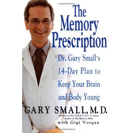The Memory Prescription  Dr  Gary Smalls 14 Day Plan To Keep Your Brain And Body Young