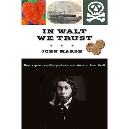 In Walt We Trust  How A Queer Socialist Poet Can Save America From Itself