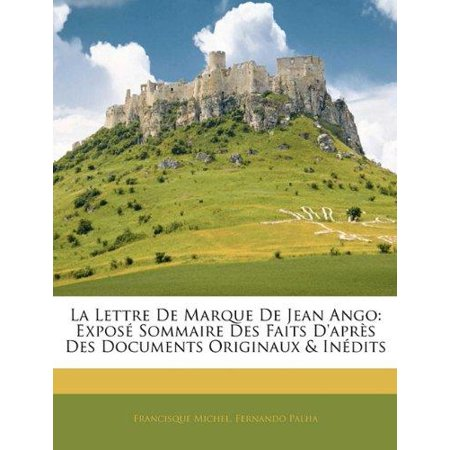 La Lettre De Marque De Jean Ango  Expose Sommaire Des Faits Dapres Des Documents Originaux   Inedits