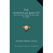 The Unpopular King V2 : The Life and Times of Richard III (1885)