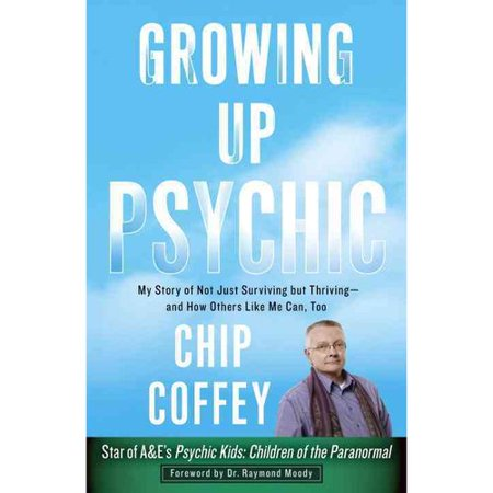 Growing Up Psychic: My Story of Not Just Surviving but Thriving-and How Others Like Me Can, Too by