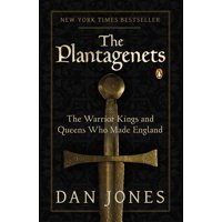 The Plantagenets : The Warrior Kings and Queens Who Made England