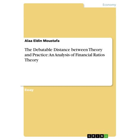 The Debatable Distance between Theory and Practice: An Analysis of Financial Ratios Theory -