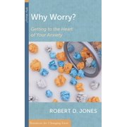 Resources for Changing Lives: Why Worry?: Getting to the Heart of Your Anxiety (Paperback)