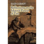 Reflections on the Motive Power of Fire : And Other Papers on the Second Law of Thermodynamics