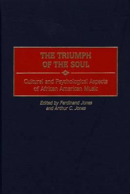 The Triumph of the Soul : Cultural and Psychological Aspects of African American Music by