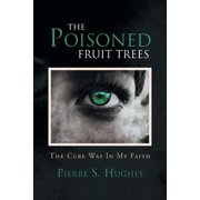 The Poisoned Fruit Trees : The Cure Was in My Faith