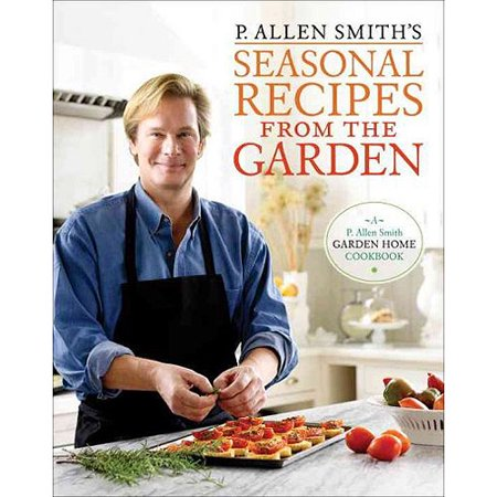 P. Allen Smiths Seasonal Recipes from the Garden by