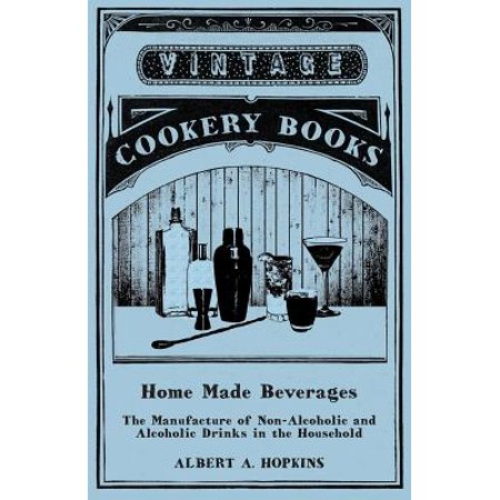 Home Made Beverages - The Manufacture of Non-Alcoholic and Alcoholic Drinks in the Household - eBook (Halloween Beverages Alcoholic)