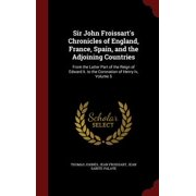 Sir John Froissart's Chronicles of England, France, Spain, and the Adjoining Countries : From the Latter Part of the Reign of Edward II. to the Coronation of Henry IV, Volume 5