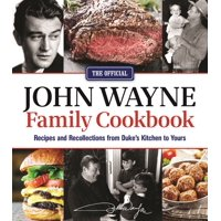 The Official John Wayne Family Cookbook : Recipes and Recollections from Duke's Kitchen to Yours