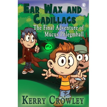 Ear Wax and Cadillacs: The Final Adventure of Mucus Phlegmball -