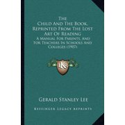 The Child and the Book, Reprinted from the Lost Art of Reading