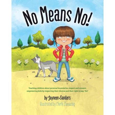 No Means No!: Teaching Personal Boundaries, Consent; Empowering Children by Respecting Their Choices and Right to Say 'no!' (Paperback) - Just Say No To Halloween